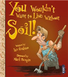 You Wouldn\'t Want To Live Without Soil!