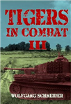 Tigers in Combat III: Operation, Training, Tactics: Volume 3