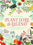 Plant Lore and Legend: The Wisdom and Wonder of Plants and F