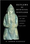 Outlaws of Medieval Scotland: Challenges to the Canmore Kings 1058 - 1266