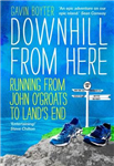 Downhill From Here: Running from John O\'Groats to Land\'s End