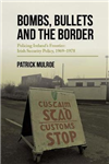 Bombs, Bullets and the Border: Policing Ireland\'s Frontier: Irish Security Policy, 1969-78