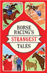 Horse Racing\'s Strangest Tales