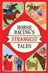 Horse Racing\'s Strangest Tales