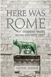 Here Was Rome: Modern Walks in the Ancient City
