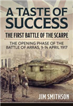 A Taste of Success: The First Battle of the Scarpe April 9-14 1917