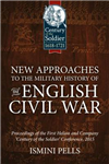 New Approaches to the Military History of the English Civil War: Proceedings of the First Helion and Company \'Century of the Soldier\' Conference, 2015