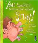 You Wouldn't Want To Live Without Snot!