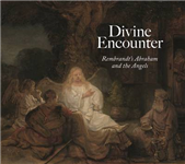 Divine Encounter: Rembrandt\'s Abraham and the Angels