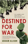 Destined for War: can America and China escape Thucydides\'s Trap?