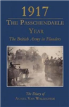 1917 - The Passchendaele Year: The British Army in Flanders: The Diary of Achiel van Walleghem