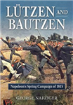 Lutzen and Bautzen: Napoleon\'s Spring Campaign of 1813