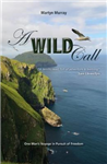 Wild Call - One Man's Voyage in Pursuit of Freedom