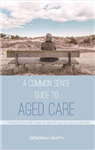Common Sense Guide to Aged Care