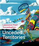 Lawrence Paul Yuxweluptun: Unceded Territories