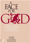 A Face for God: Reflections on Trinitarian Theology for Our Times