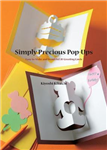 Simply Precious Pop-ups: Easy-to-Make and Beautiful 3D Greeting Cards