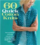 60 Quick Cotton Knits: The Ultimate Cotton Collection in Ultra Pima from Cascade Yarns (R)