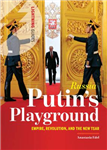 Russia: Putin\'s Playground: Empire, Revolution, and the new Tsar