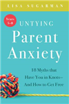 Untying Parent Anxiety (Years 5-8): 18 Myths that Have You in Knots - And How to Get Free