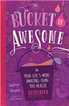 Bucket of Awesome: The Your-Life\'s-More-Amazing-Than-You-Realize Guidebook