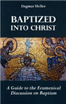 Baptized into Christ: A Guide to the Ecumenical Discussion on Baptism