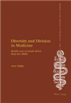 Diversity and Division in Medicine: Health Care in South Africa from the 1800s
