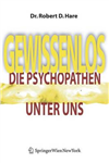 Gewissenlos: Die Psychopathen Unter Uns