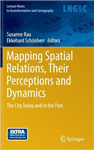 Mapping Spatial Relations, Their Perceptions and Dynamics: The City Today and in the Past
