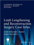Limb Lengthening and Reconstruction Surgery Case Atlas: Adult Deformity * Tumor * Upper Extremity