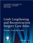 Limb Lengthening and Reconstruction Surgery Case Atlas: Trauma * Foot and Ankle