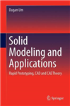 Solid Modeling and Applications: Rapid Prototyping, CAD and CAE Theory