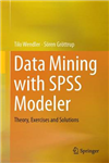 Data Mining with SPSS Modeler: Theory, Exercises and Solutions