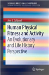 Human Physical Fitness and Activity: An Evolutionary and Life History Perspective