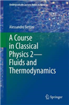 A Course in Classical Physics 2-Fluids and Thermodynamics
