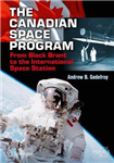 The Canadian Space Program: From Black Brant to the International Space Station: 2017