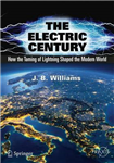 The Electric Century: How the Taming of Lightning Shaped the Modern World