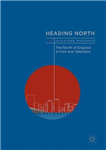 Heading North: The North of England in Film and Television