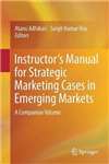 Instructor\'s Manual for Strategic Marketing Cases in Emerging Markets: A Companion Volume