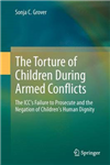 The Torture of Children During Armed Conflicts: The ICC\'s Failure to Prosecute and the Negation of Children\'s Human Dignity