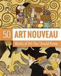 Art Nouveau: 50 Works of Art You Should Know: 50 Works of Art You Should Know