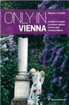 Only in Vienna: Guide to Hidden Corners, Little-Known Places & Unusual Objects