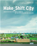 Make_Shift City: Renegotiating the Urban Commons