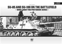 SU-85 and SU-100 on the Battlefield: World War Two Photobook