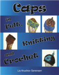 Caps in Felt, Knitting and Crochet