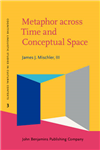 Metaphor across Time and Conceptual Space: The interplay of embodiment and cultural models