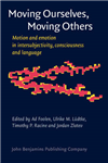 Moving Ourselves, Moving Others: Motion and emotion in intersubjectivity, consciousness and language