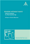 Reading without Maps?: Cultural Landmarks in a Post-canonical Age a Tribute to Gilbert Debusscher