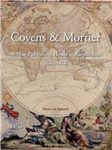 Covens & Mortier: A Map Publishing House in Amsterdam, 1685-1866