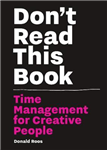 Don\'t Read this Book: Time Management for Creative People